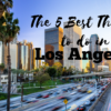 The 5 Best Things to do in Los Angeles