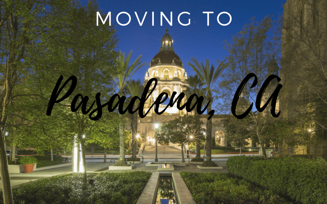 Moving to Pasadena – A Complete Guide