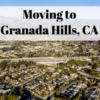 Moving to Granada Hills, CA – Everything You Need to Know for 2019