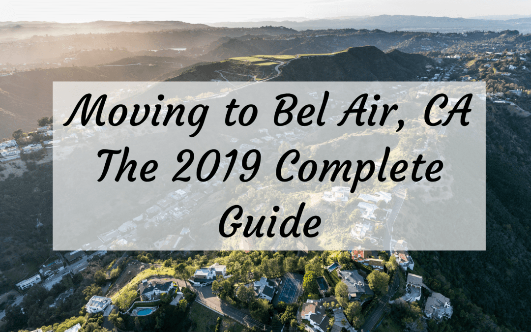 Moving to Bel Air, CA – The 2019 Complete Guide