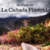 Moving to La Cañada Flintridge, CA